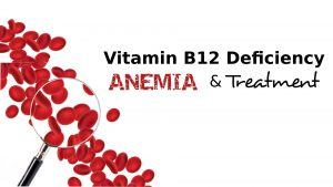 Vitamin B12 Deficiency Anemia and treatment